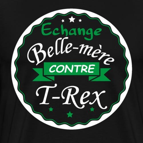 Echange Belle-mère contre T-rex - T-shirt Premium Homme