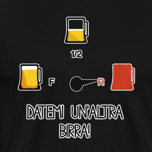 Birra - Datemi un'altra birra! - Maglietta Premium da uomo