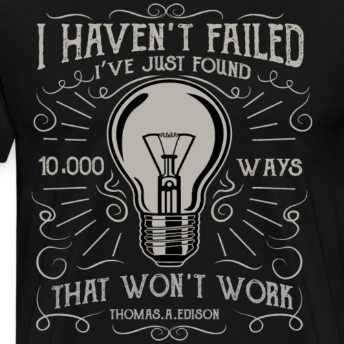 I have not failed - i just find 10.000 ways that w - Männer Premium T-Shirt