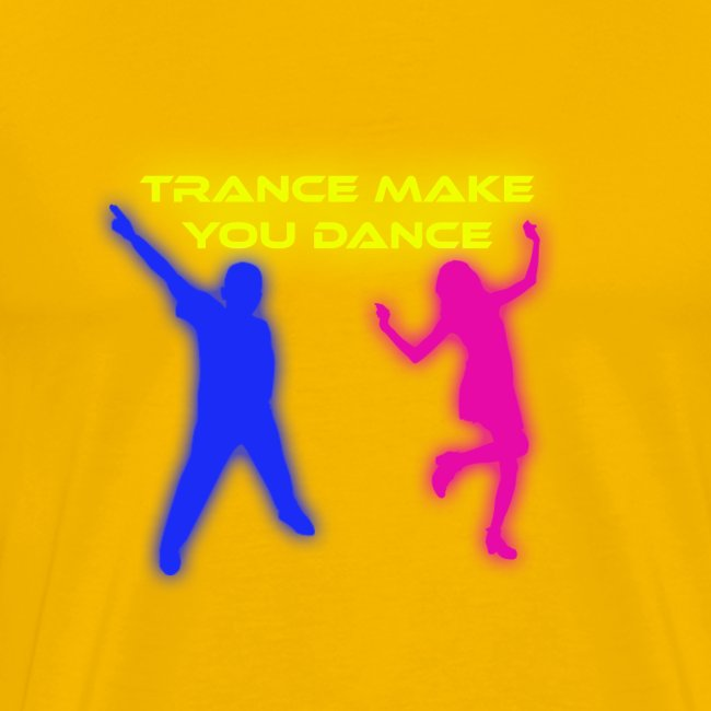 Trance make you dance