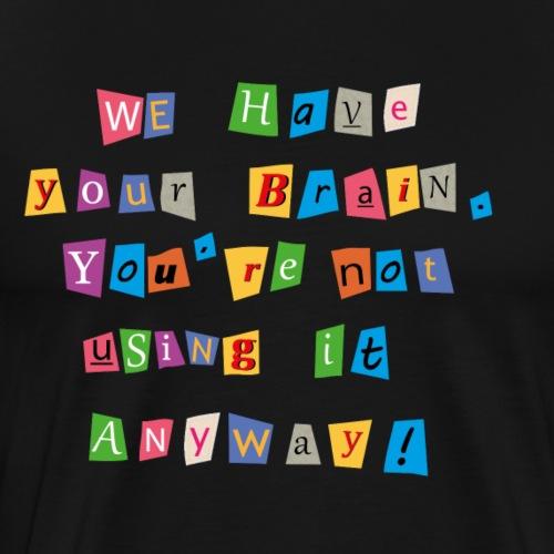 Nous avons votre cerveau. Vous ne l'utilisez pas !