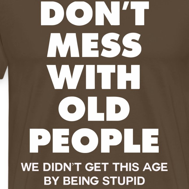 Don't mess with old people shirt