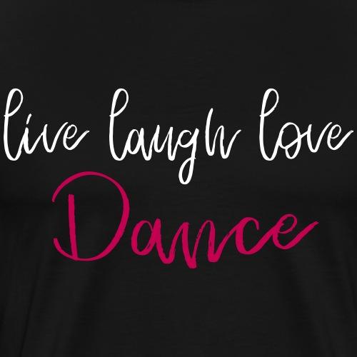 live laugh love Dance - Dance Shirt - Männer Premium T-Shirt