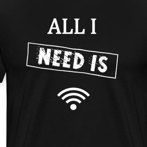 ALL I NEED IS WIFI - Nerd T-Shirt - Männer Premium T-Shirt