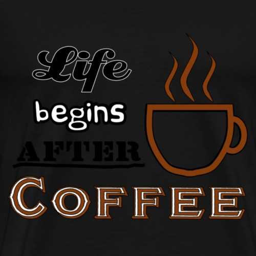 Life begins after Coffee2 - Männer Premium T-Shirt