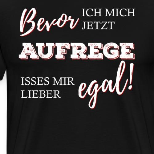 Egal T Shirt Ironie Lustiger Spruch - Männer Premium T-Shirt