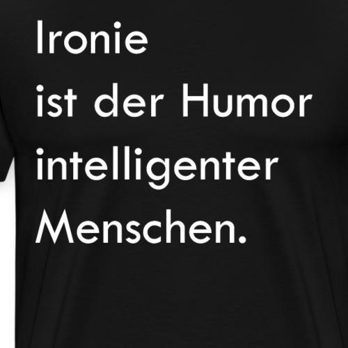 Ironie T Shirt mit witzigen Spruch - Männer Premium T-Shirt