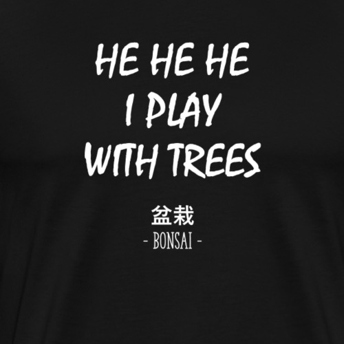 Funny Bonsai Shirt - I play with trees - Männer Premium T-Shirt