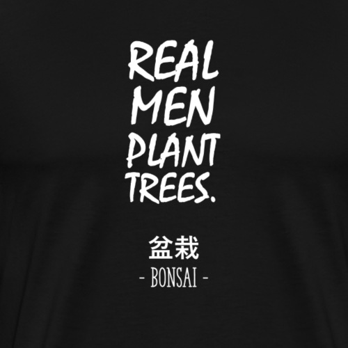 Real men plant bonsai-trees - Männer Premium T-Shirt
