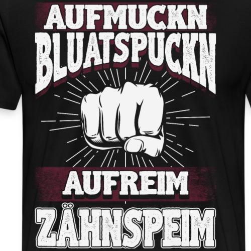 Aufmuckn Bluatspuckn - sei net deppert Geschenk - Männer Premium T-Shirt