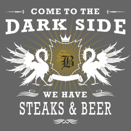 Come to the dark side we have - Bier & Steaks