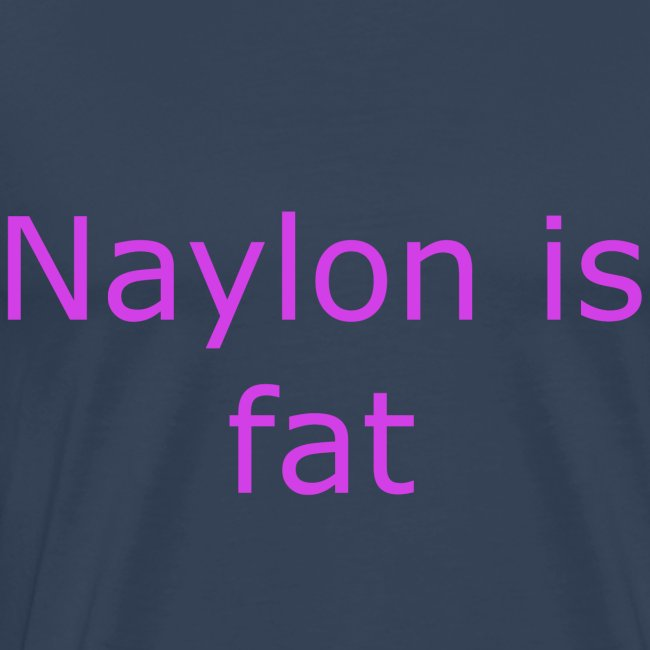 Naylon is fat