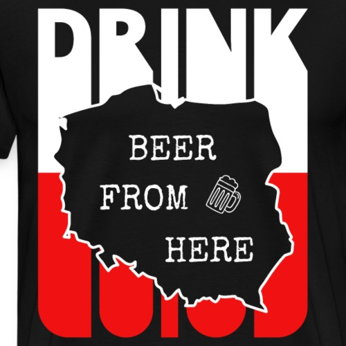 Vintage Drink Beer from Poland. Drink-Lover Gifts - Men's Premium T-Shirt