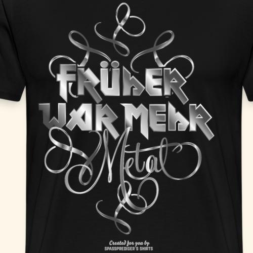Früher war mehr Metal Design für Heavy Metal Fans - Männer Premium T-Shirt