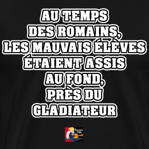 AU TEMPS DES ROMAINS, LES MAUVAIS ÉLÈVES ÉTAIENT - Men's Premium T-Shirt