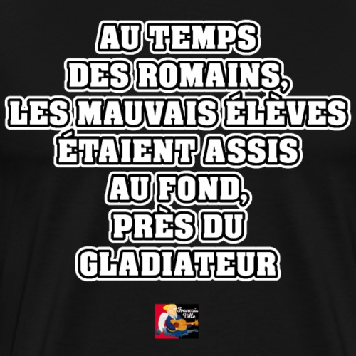 AU TEMPS DES ROMAINS, LES MAUVAIS ÉLÈVES ÉTAIENT - T-shirt Premium Homme
