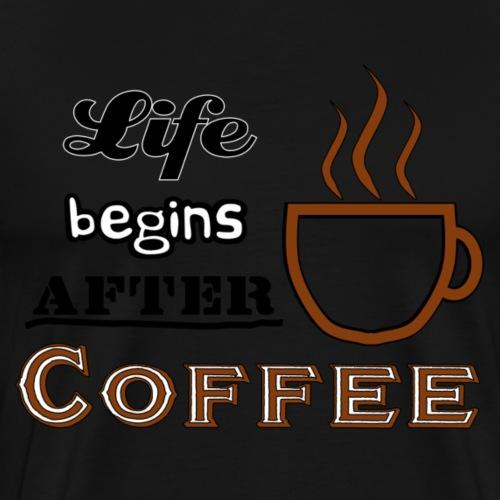 Life begins after Coffee2 - Männer Premium T-Shirt