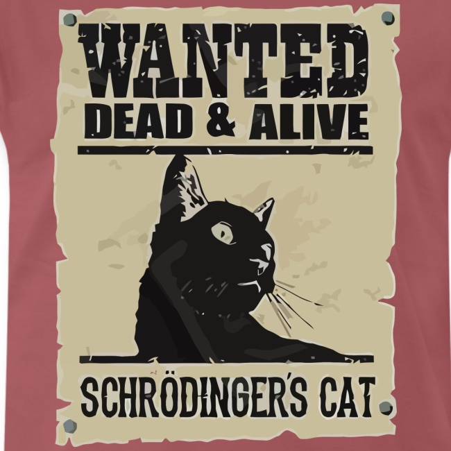 Wanted dead and alive schrodinger's cat