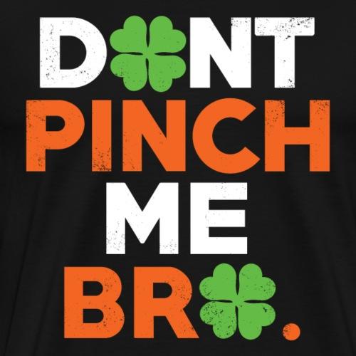 Don't Pinch me Bro - Männer Premium T-Shirt