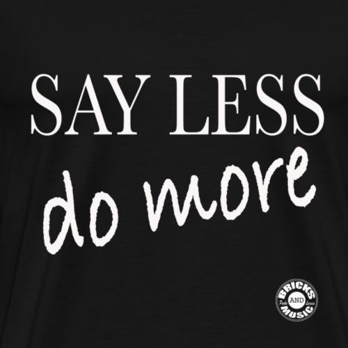 Say less, DO more!!! - Maglietta Premium da uomo