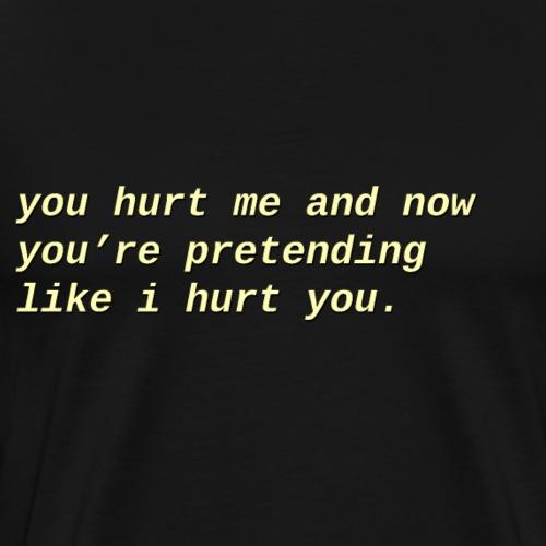 You hurt me - Mannen Premium T-shirt