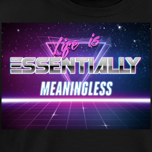 Life is Essentially Meaningless - Men's Premium T-Shirt