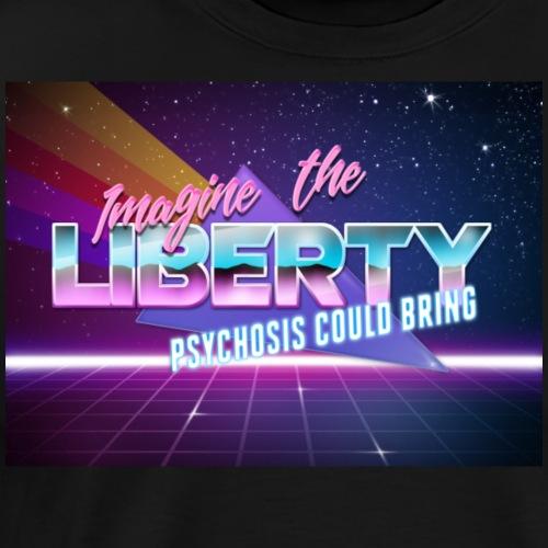 Imagine The Liberty Psychosis Could Bring - Men's Premium T-Shirt