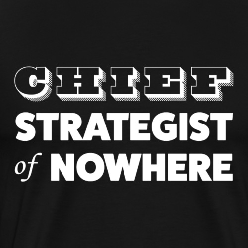 Chief Strategist of Nowhere - T-shirt Premium Homme