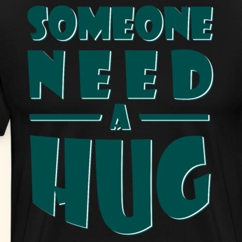 Someone need a hug - Men's Premium T-Shirt