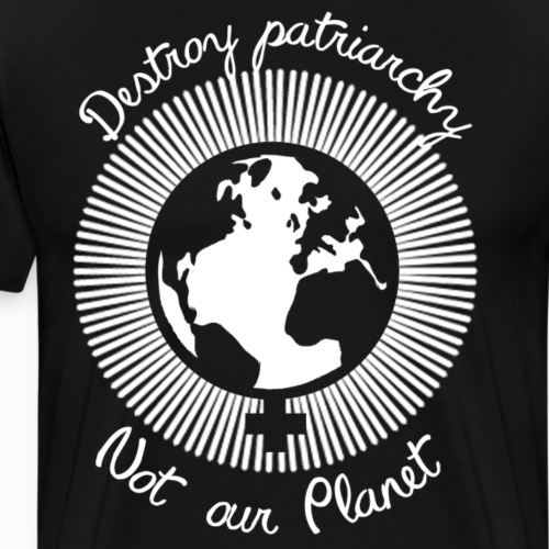 Destroy patriarchy, not our Planet - Men's Premium T-Shirt