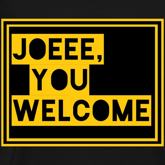 Joeee, you welcome