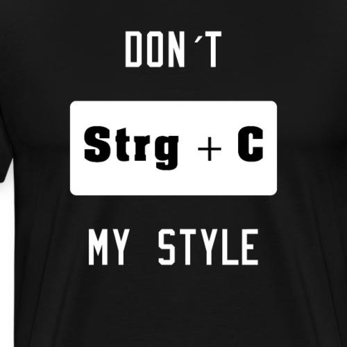 Strg + C Copy and Paste kopier nicht meinen Style - Männer Premium T-Shirt