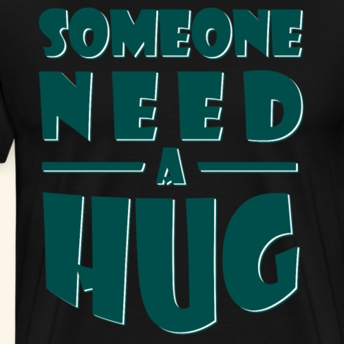 Someone need a hug - Men's Premium T-Shirt