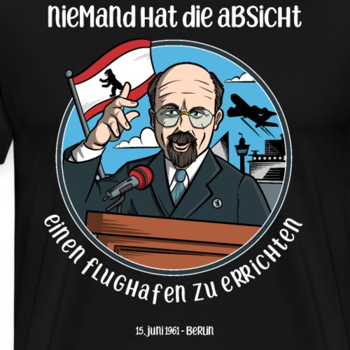 Niemand hat die Absicht einen Flughafen... Berlin - Männer Premium T-Shirt