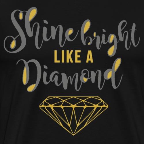 Shine Bright Diamond - Männer Premium T-Shirt