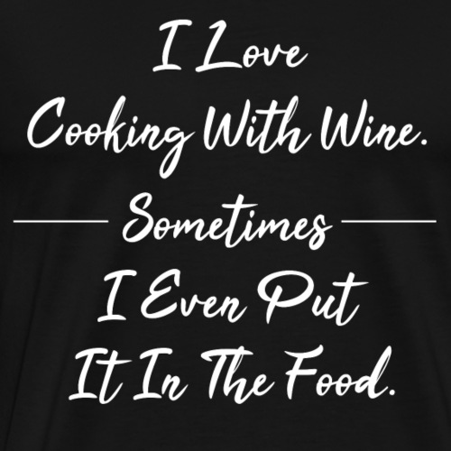 Cooking with wine - Sometimes even the food - Men's Premium T-Shirt