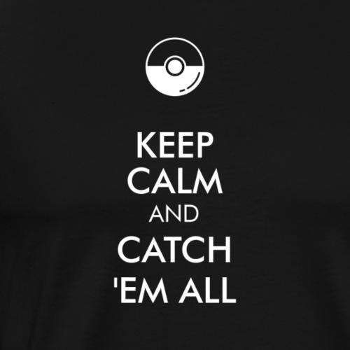Keep Calm and Catch em all - Männer Premium T-Shirt