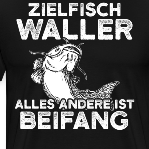 Zielfisch Waller alles andere ist Beifang - Männer Premium T-Shirt
