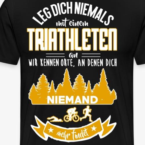 Leg dich niemlas mit einem Triathleten an... - Männer Premium T-Shirt