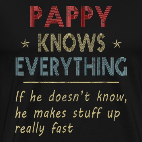 Pappy Knows Everything Pappy Gift T Shirt - Men's Premium T-Shirt