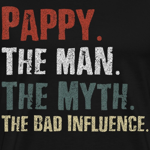 Pappy The Man The Myth The Bad Influence Tshirt - Men's Premium T-Shirt
