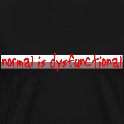 normal is dysfunctional - Männer Premium T-Shirt