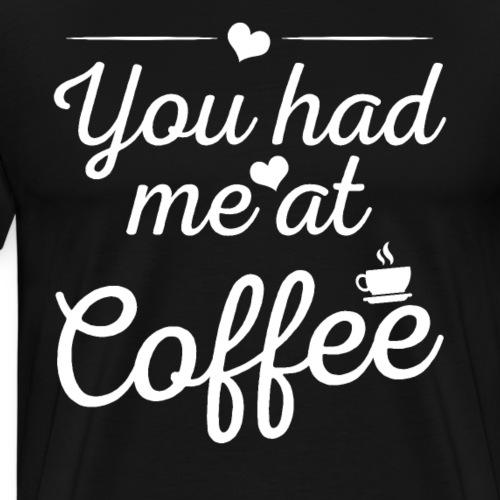 You Had Me At Coffee - Männer Premium T-Shirt