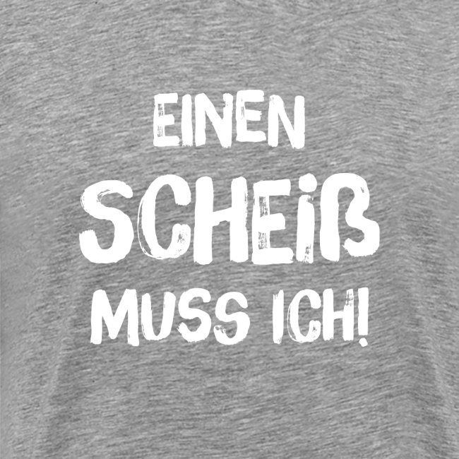 EINEN SCHEISS MUSS ICH - White Edition