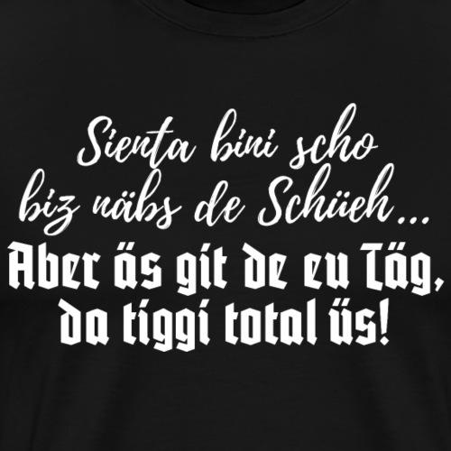 Sienta bini scho biz näbs de Schüeh - Männer Premium T-Shirt