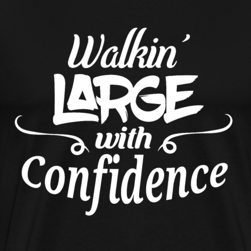 Walkin' Large With Confidence Men's Shirt - Men's Premium T-Shirt