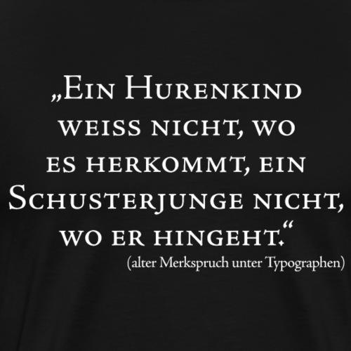 Hurenkind und Schusterjunge - Männer Premium T-Shirt