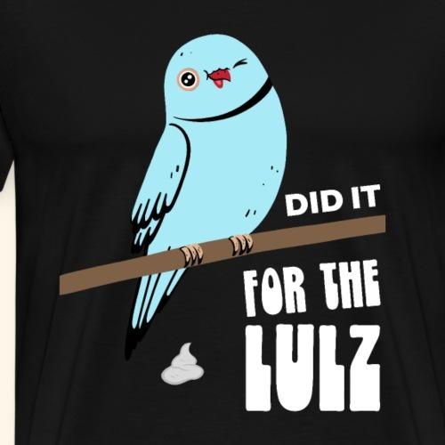 For The Lulz Meme Vogel Papagei Geschenk - Männer Premium T-Shirt