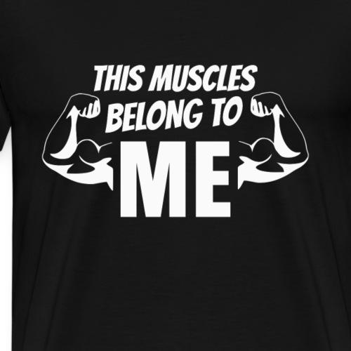 T-Shirt zum Trainieren - This muscles belong to me - Männer Premium T-Shirt