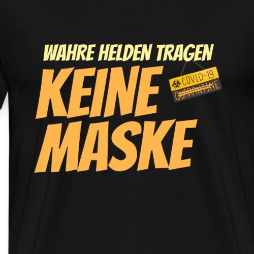 T-Shirt gegen Maskenwahn Helden tragen keine Maske - Männer Premium T-Shirt